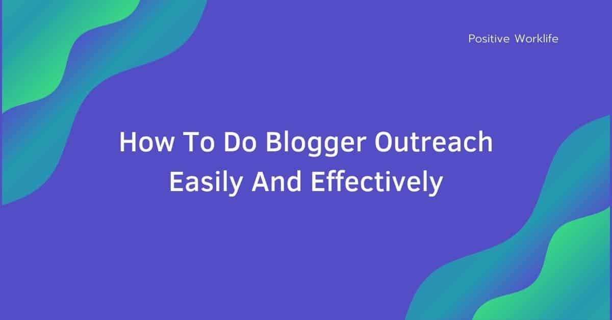 How To Do Blogger Outreach Easily and Effectively