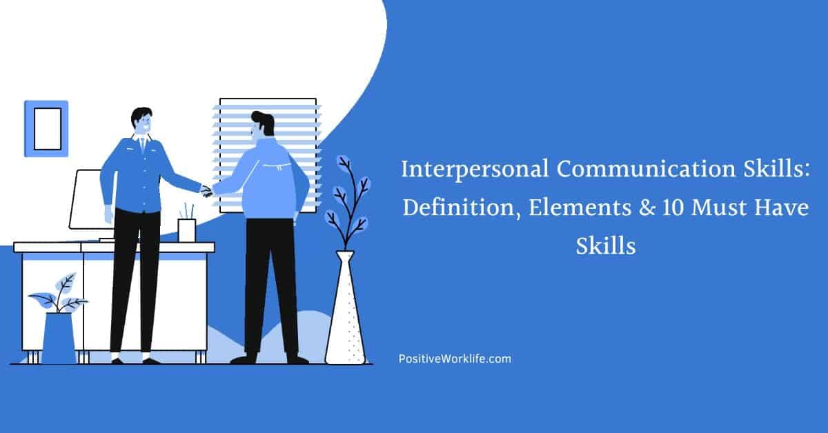 Interpersonal Communication Skills: Definition, Elements & 10 Must Have Skills