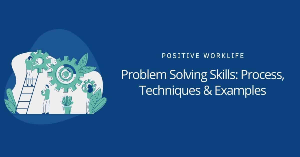 Problem Solving Skills: Process, Techniques, and Examples