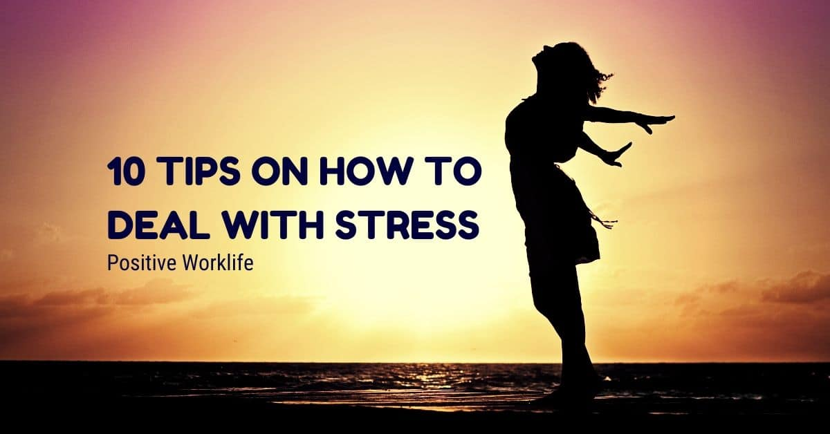 10 Tips on How to Deal with Stress