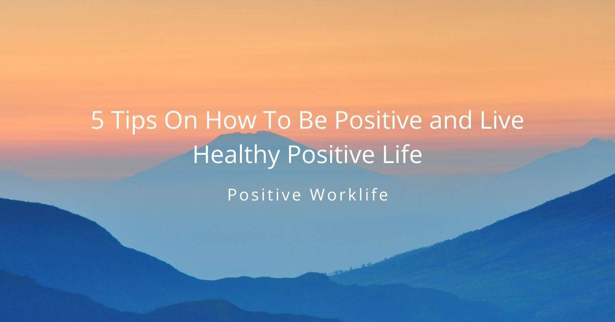 How To Be Positive and Live Healthy Positive Life
