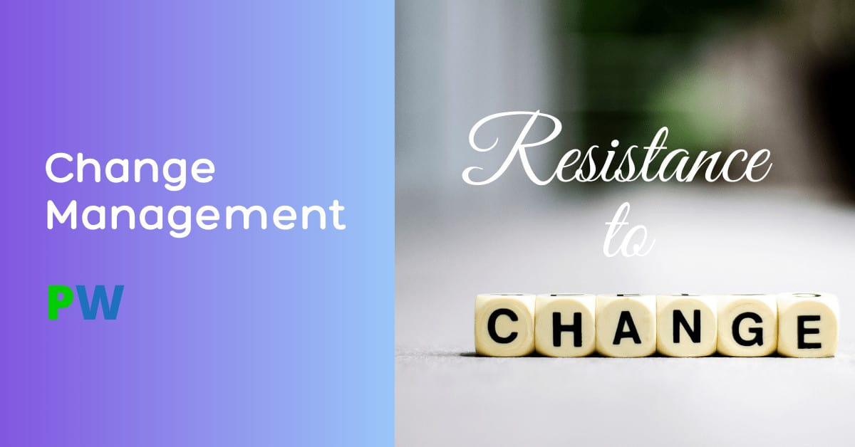 Resistance to change and Change Management