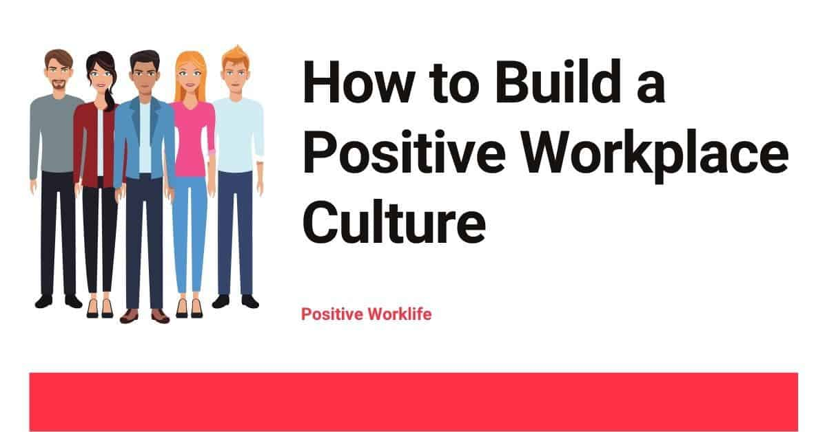 How to Build a Positive Workplace Culture