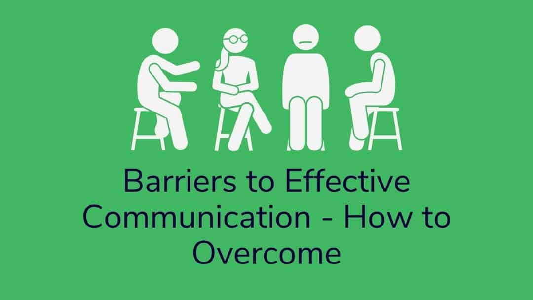 Barriers to Effective Communication - How to Overcome