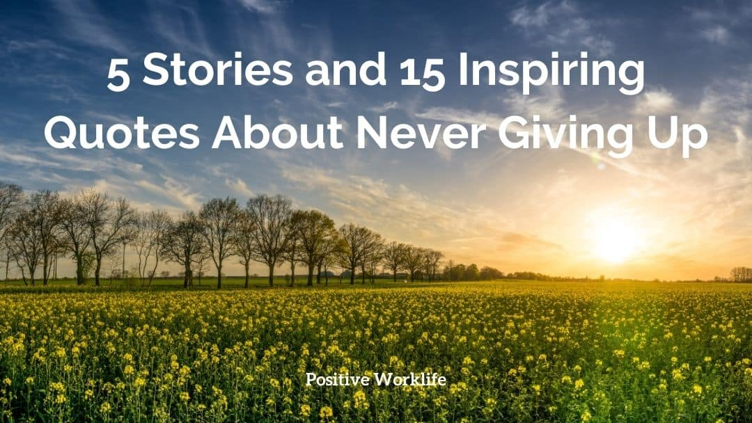 5 Stories and 15 Inspiring Quotes About Never Giving Up