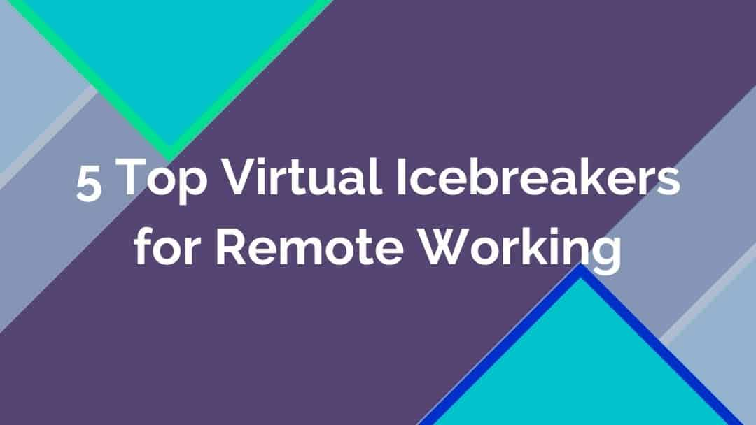 5 Top Virtual Icebreakers for Remote Working