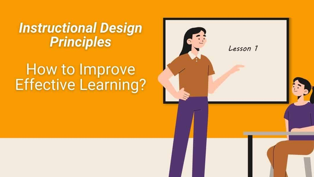 Instructional Design Principles – How to Improve Effective Learning
